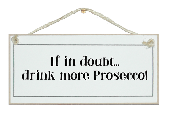 In doubt drink Prosecco!