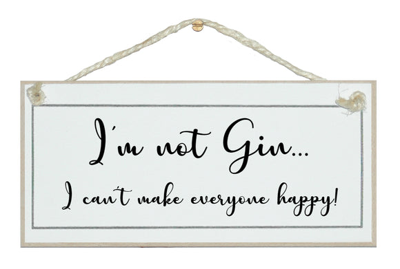 I'm not gin... sign