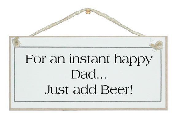 Instant happy Dad, add beer