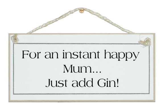 Instant happy Mum, add Gin