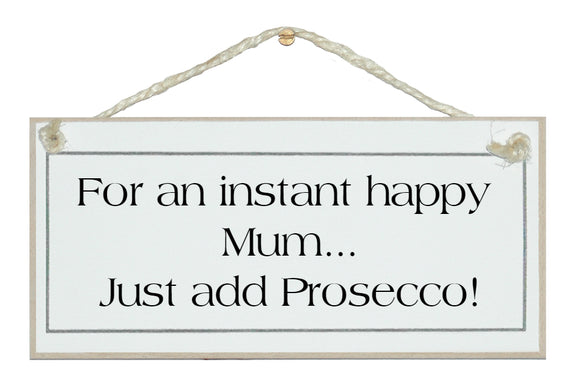 Instant happy Mum, add Prosecco!