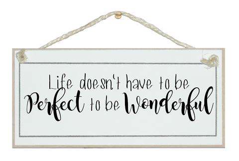 Life...perfect to be wonderful Sign