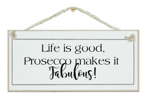 Life is good, Prosecco makes it fabulous! Sign