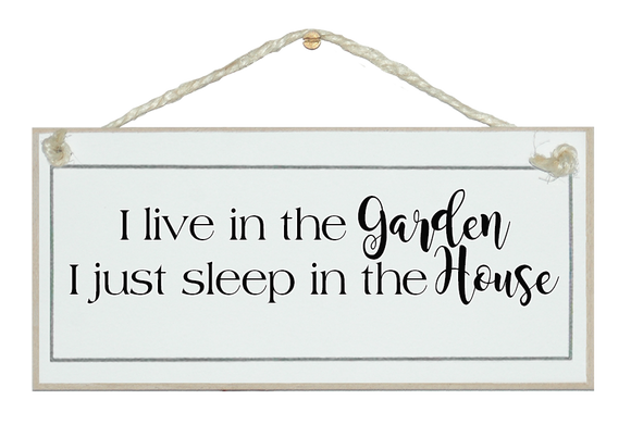 I live in the garden...