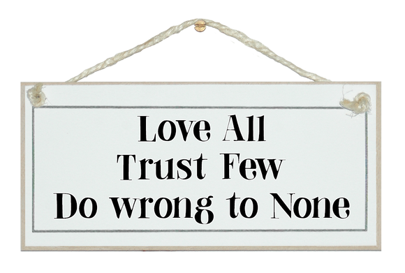 Love all, trust few...