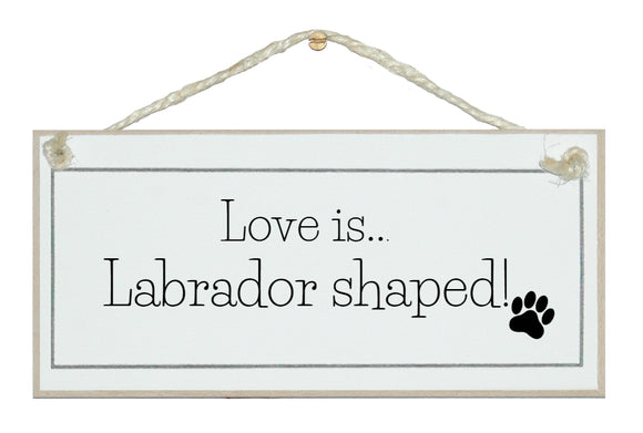 Love is Labrador shaped!