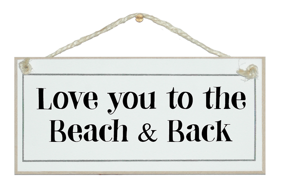 Love you , beach and back!