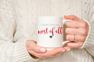 Love you most of all mug
