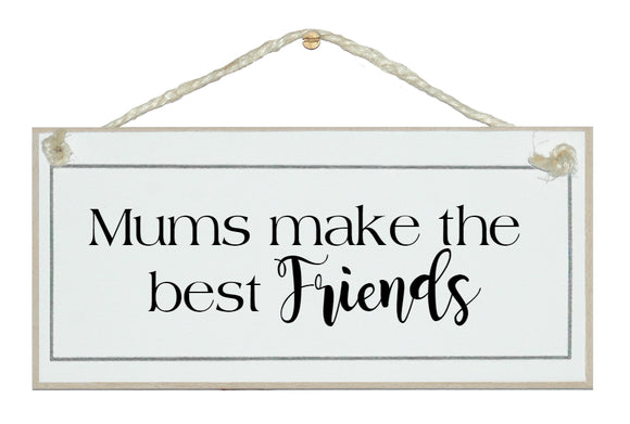 Mums make the best friends