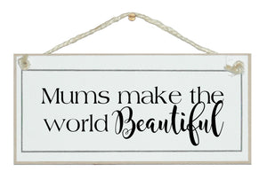 Mum make world beautiful
