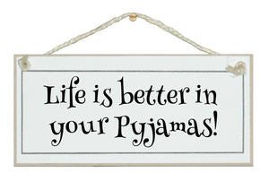 Life is better in your PJ's