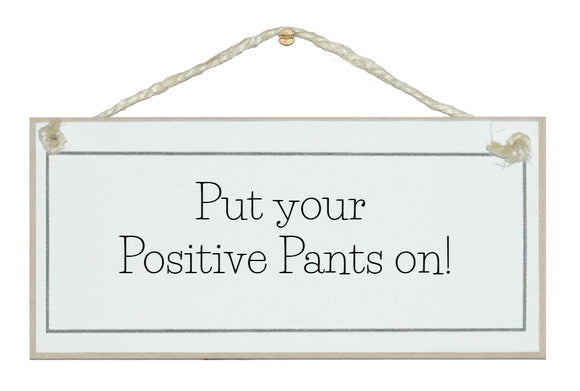 Positive pants on!