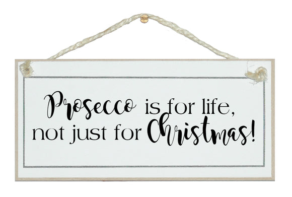 Prosecco is for life... sign