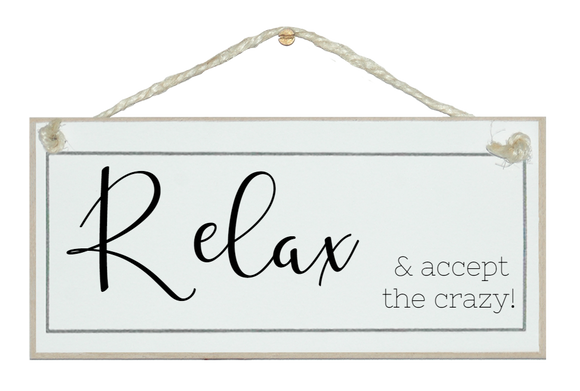 Relax...accept the crazy!