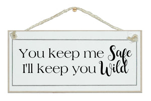 You keep me safe..wild