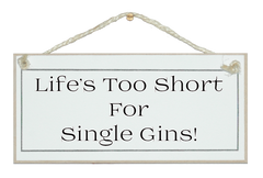 Life's too short, single Gins sign