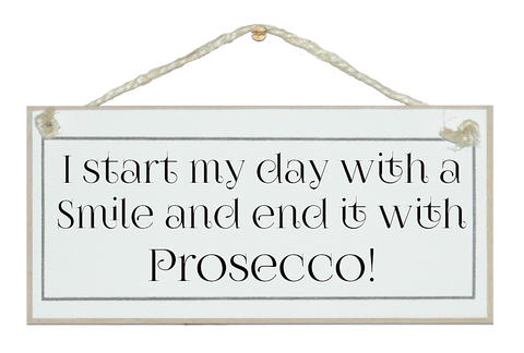 I start with a smile/end Prosecco