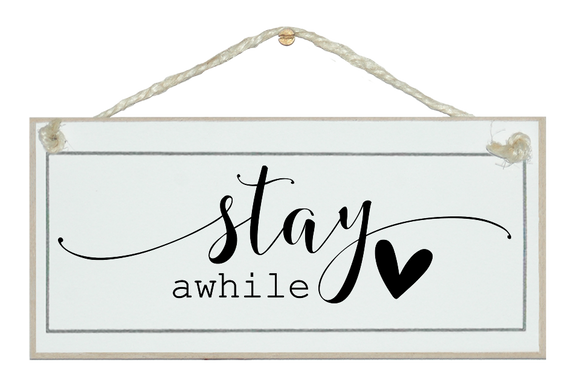 Stay awhile swirl style. Sign.