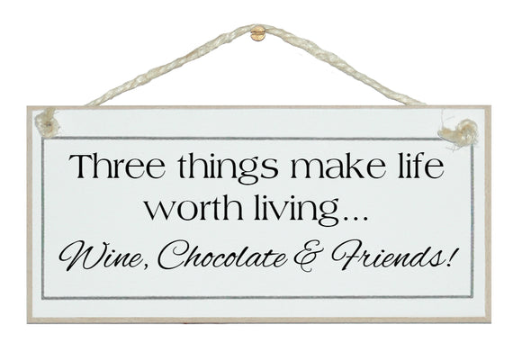 3 Things Make Life Worth Living...Sign
