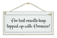 Best results, keep topped up with Prosecco!