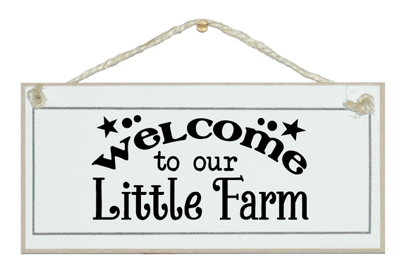 Welcome to our little farm. Sign.