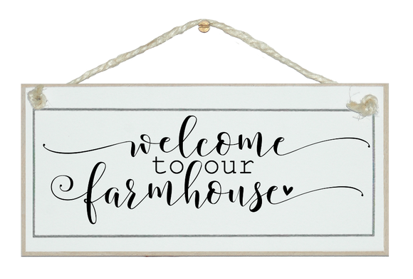 Welcome to our farmhouse. Sign.