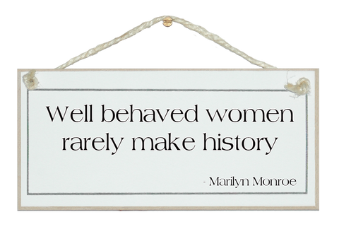 Well behaved women...Marilyn Monroe
