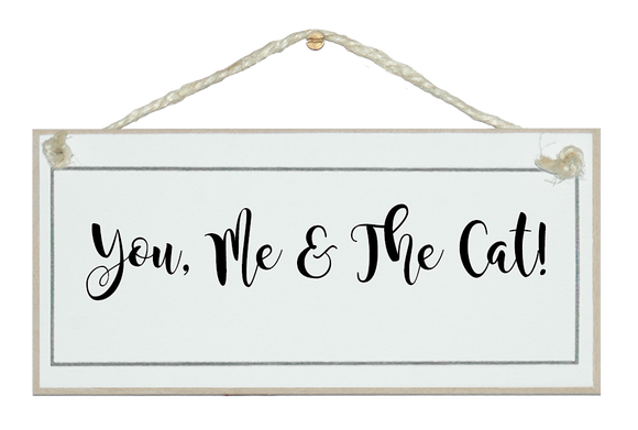 You, me and the cat! sign