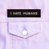 PATCH | I HATE HUMANS (BLACK)