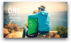 Session One: Building Your Marriage on the Rock