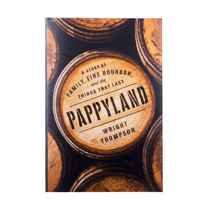 Pappyland: A Story of Family, Fine Bourbon, and the Things That Last Book