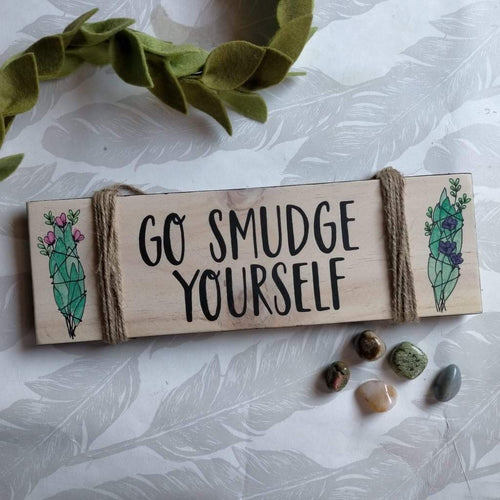 Go Smudge Yourself | Wooden Sign | Handmade by Hannah-Kate