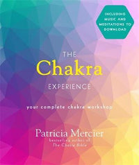 The Chakra Experience : Your Complete Chakra Workshop Book with Audio Download