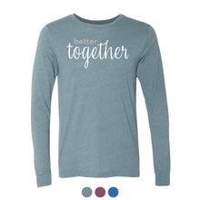 Load image into Gallery viewer, Better Together Long Sleeve (Multiple Colors Available)