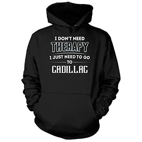 "CADILLAC ""DON'T NEED THERAPY NEED TO GO TO CADILLAC"" SWEATSHIRT CWW-042AP"