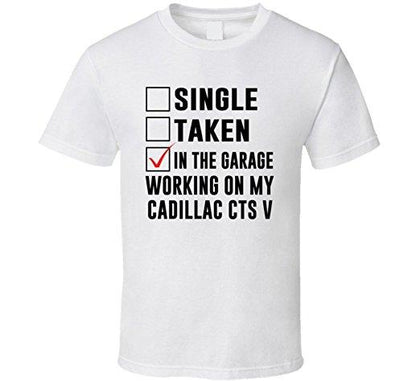 "CADILLAC ""SINGLE, TAKEN, WORKING ON MY CADILLAC CTS V"" T-SHIRT CWW-045AP"