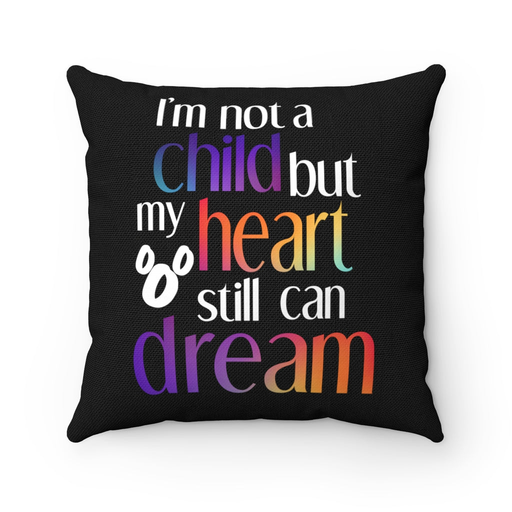 I'm not a child but my heart still can dream Square Pillow Case