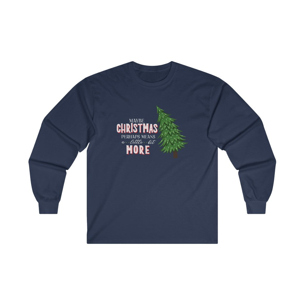 Grinchmas Maybe Christmas Perhaps Means a Little Bit More Grinch Christmas Long Sleeve Tee
