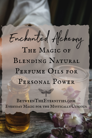 Enchanted Alchemy:  The Magic of Blending Natural Perfume Oils for Personal Power