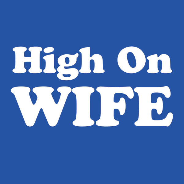 HIGH ON WIFE