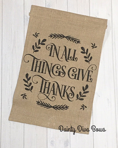 In All Things Give Thanks - Thanksgiving Burlap Garden Flag