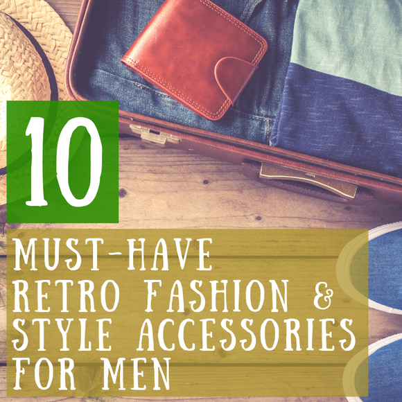10 Must-Have Retro Fashion & Style Accessories For Men