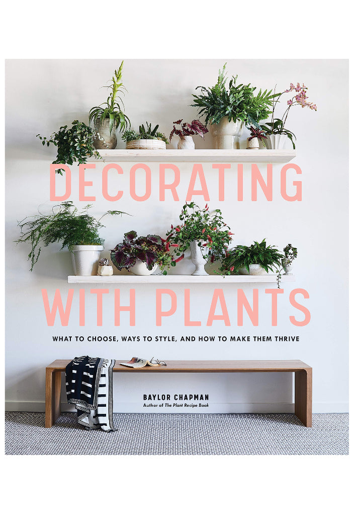 DECORATING WITH PLANTS BY BAYLOR CHAPMAN