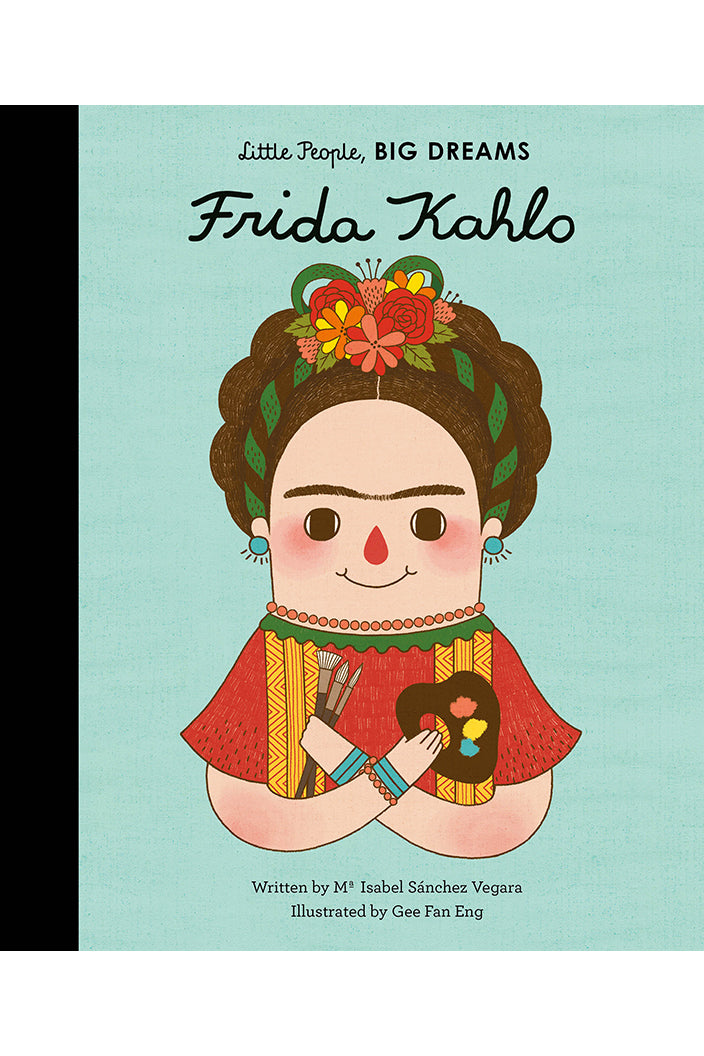 LITTLE PEOPLE, BIG DREAMS - FRIDA KAHLO BY ISABEL SANCHEZ VEGARA - Tempted Kensington