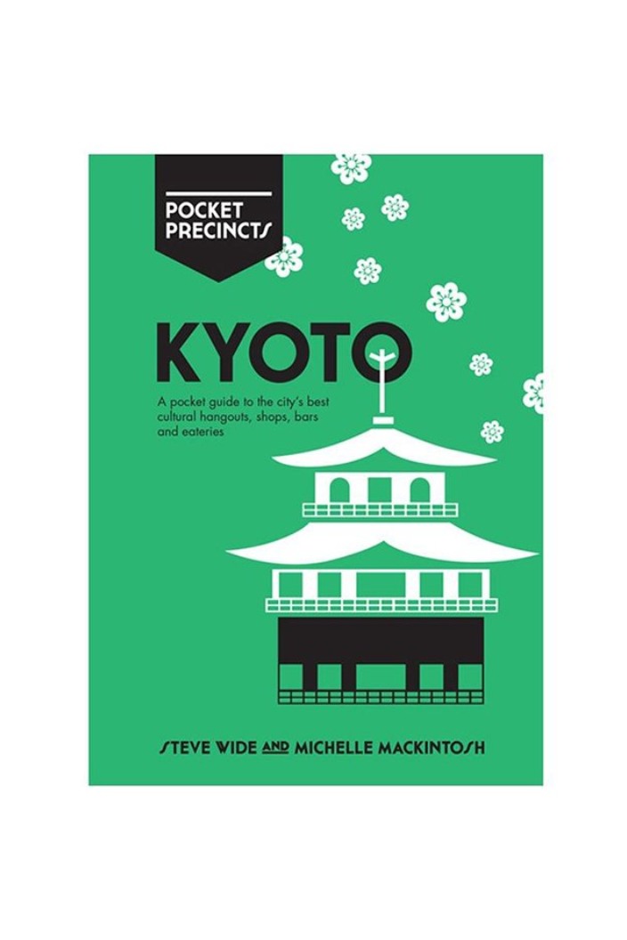 POCKET PRECINCTS - KYOTO - A POCKET GUIDE BY STEVE WIDE & MICHELLE MACINTOSH - Tempted Kensington