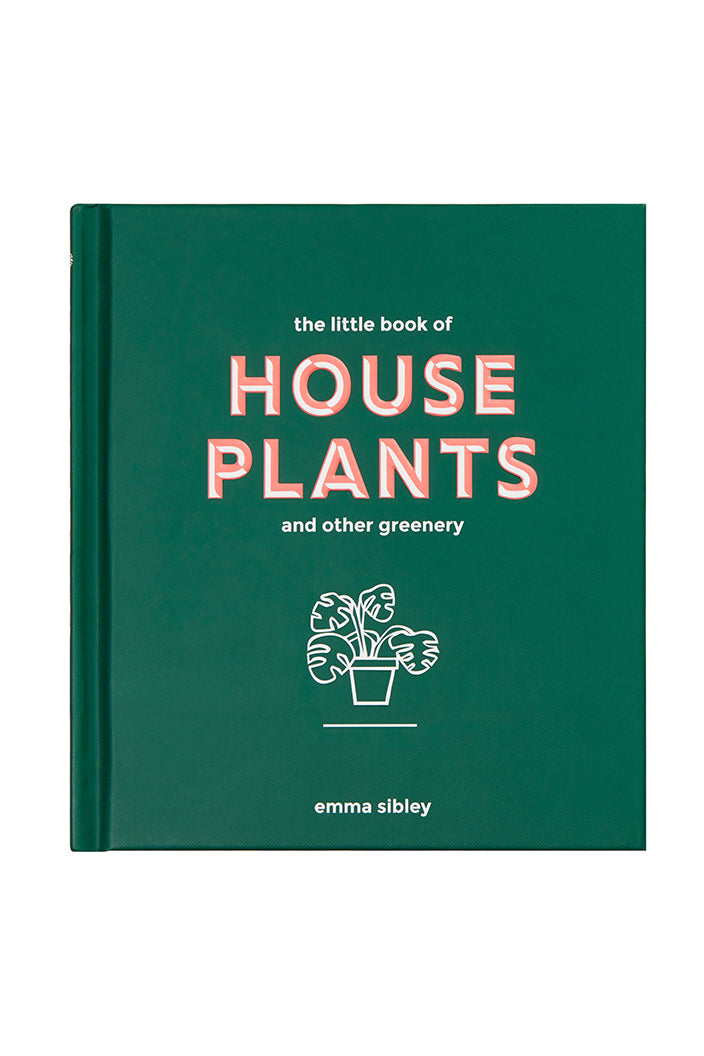 THE LITTLE BOOK OF HOUSE PLANTS AND OTHER GREENERY BY EMMA SIBLEY - Tempted Kensington