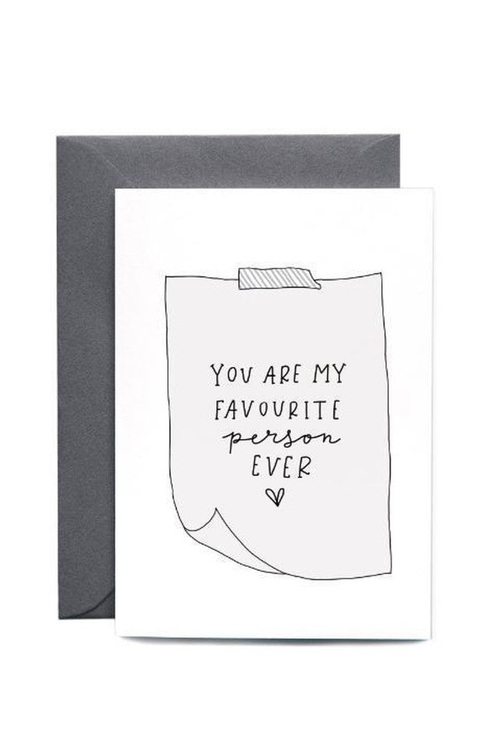 YOU ARE MY FAVOURITE PERSON EVER - GREETING CARD