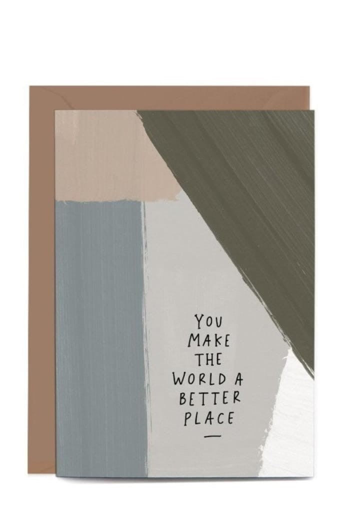 IN THE DAYLIGHT - YOU MAKE THE WORLD A BETTER PLACE - GREETING CARD - Tempted Kensington