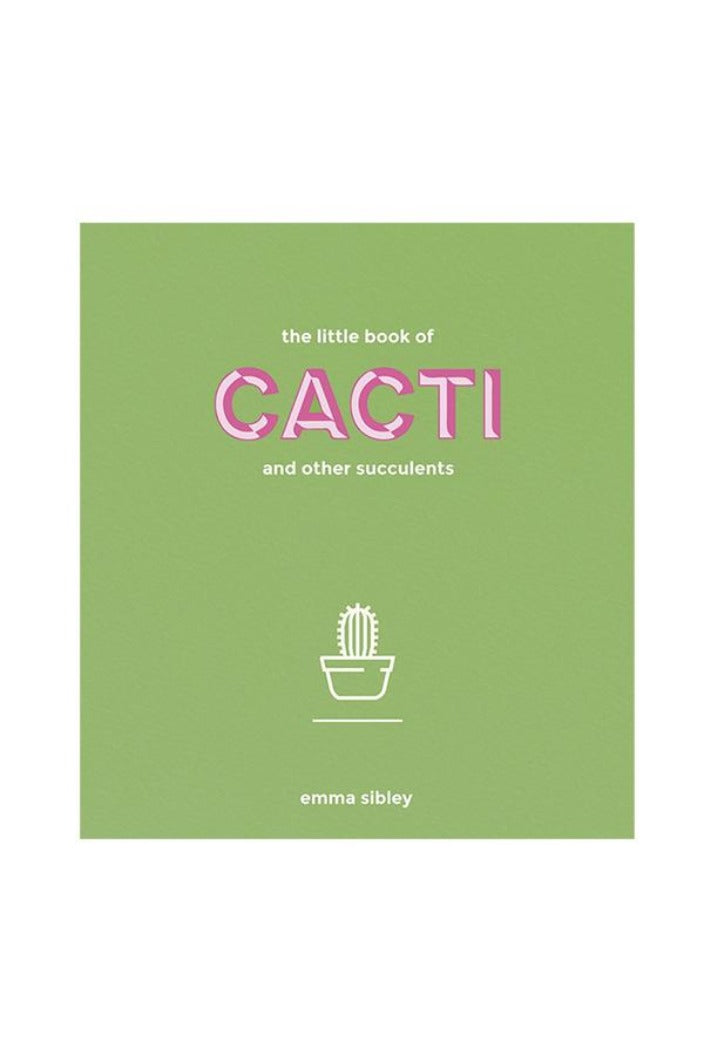 THE LITTLE BOOK OF CACTI AND OTHER SUCCULENTS BY EMMA SIBLEY - Tempted Kensington