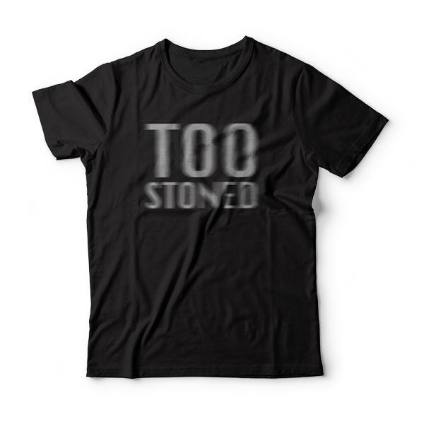 Too Stoned Shirt